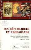 Denis Rolland et Didier Georgakakis - Les Républiques en propagande - Pluralisme politique et propagande : entre déni et institutionnalisation XIXe-XXIe siècles.