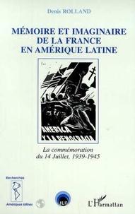 Denis Rolland - Mémoire et imaginaire de la France en Amérique latine - La commémoration du 14 Juillet, 1939-1945.