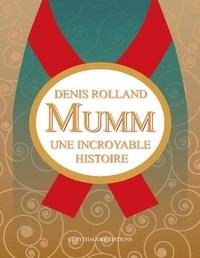 Denis Rolland - Mumm, une incroyable histoire.