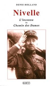 Denis Rolland - Nivelle - L'inconnu du Chemin des Dames.