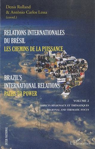 Denis Rolland et Antonio Carlos Lessa - Relations internationales du Brésil, les chemins de la puissance - Volume 2, Aspects régionaux et thématiques.