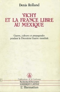 Denis Rolland - Vichy et la France libre au Mexique.
