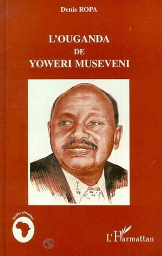 Denis Ropa - L'Ouganda de Yoweri Museveni.
