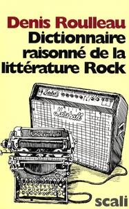 Denis Roulleau - Dictionnaire raisonné de la littérature Rock.