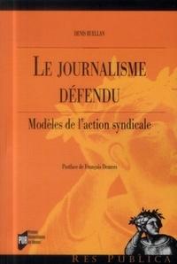 Denis Ruellan - Le journalisme défendu - Modèles de l'action syndicale.