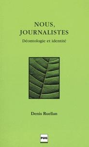Denis Ruellan - Nous, journalistes - Déontologie et identité.
