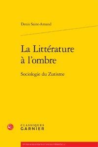Denis Saint-Amand - La littérature à l'ombre - Sociologie du Zutisme.