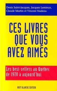 Denis Saint-Jacques et Jacques Lemieux - Ces livres que vous avez aimés - Les best-sellers au Québec de 1970 à aujourd'hui.