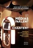 Denis Saint-Jacques et Marie-José Des Rivières - Les médias parlent et chantent - Chroniques de la vie culturelle à Montréal durant la Crise et la guerre.