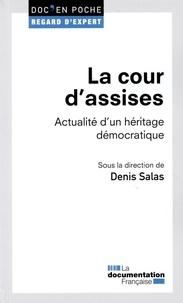 Denis Salas - La cour d'assises - Actualité d'un héritage démocratique.