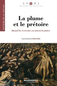 Denis Salas - La plume et le prétoire - Quand les écrivains racontent la justice.