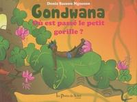 Denis Sassou Nguesso - Gondwana - Où est passé le petit gorille ?.