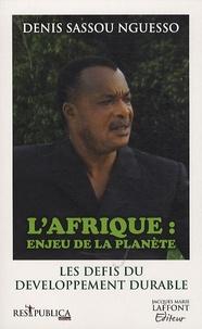Denis Sassou Nguesso - L'Afrique, enjeu de la planète - Les nouveaux défis du développement durable.