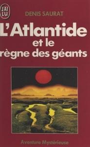 Denis Saurat - L'Atlantide et le règne des géants.