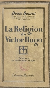 Denis Saurat et Fernand Gregh - La religion de Victor Hugo.