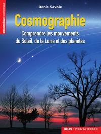 Denis Savoie - Cosmographie - Comprendre les mouvements du Soleil, de la Lune et des planètes.