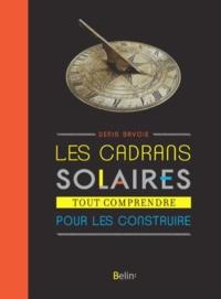 Denis Savoie - Les cadrans solaires - Tout comprendre pour les construire.