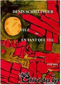 Denis Schillinger - Hyle ou En tant que tel.