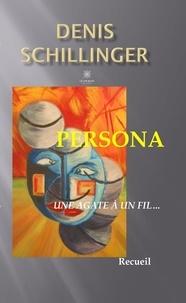Denis Schillinger - Persona - Une agate à un fil....