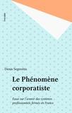 Denis Segrestin - Le Phénomène corporatiste - Essai sur l'avenir des systèmes professionnels fermés en France.