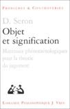 Denis Seron - Objet et signification. - Matériaux phénoménologiques pour la théorie du jugement.