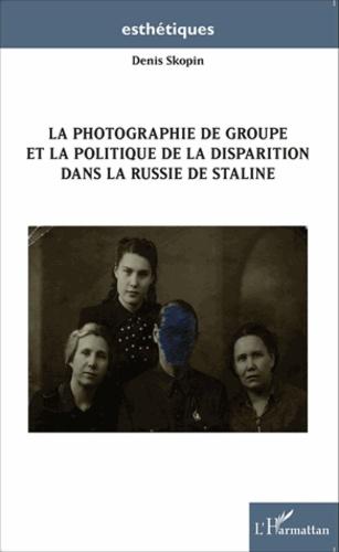 Denis Skopin - La photographie de groupe et la politique de la disparition dans la Russie de Staline.