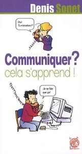 Denis Sonet - Communiquer ? cela s'apprend !.