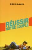 Denis Sonet - Réussir notre couple.