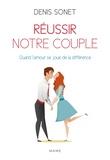 Denis Sonet - Réussir notre couple - Quand l'amour se joue de la différence.