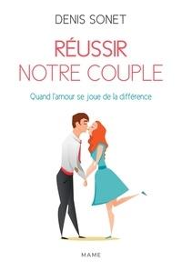Denis Sonet et Sébastien Chebret - Réussir notre couple - Quand l'amour se joue de la différence.