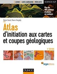 Denis Sorel et Pierre Vergely - Atlas d'initiation aux cartes et coupes géologiques - 4e éd.