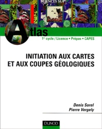 Denis Sorel et Pierre Vergely - Initiation aux cartes et aux coupes géologiques.