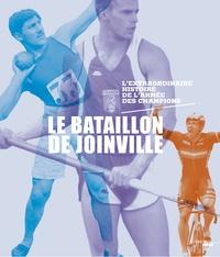 Denis Soula - Le bataillon de Joinville - L'extraordinaire histoire de l'armée des champions.