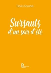Denis Sousbie - Les sursauts d'un soir d'été.
