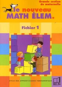 Denis Stoecklé et Danièle Allgayer - Le nouveau Math Elem GS - Cycle  des apprentissages fondamentaux, fichier 1, grande section de maternelle.