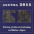 Denis Tardy et Charlotte Mounard - Agenda 2015 livres, écrits et écrivains en Rhône-Alpes.