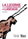 Denis Taux - La licorne et les figures insolites de Lascaux.