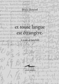 Denis Thouard - Et toute la langue est étrangère - Le projet de Humboldt.