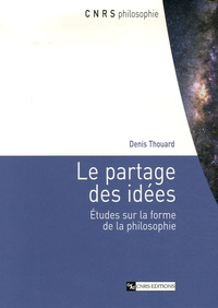 Denis Thouard - Le partage des idées - Etudes sur la forme de la philosophie.