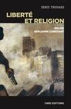 Denis Thouard - Liberté et religion - Relire Benjamin Constant.