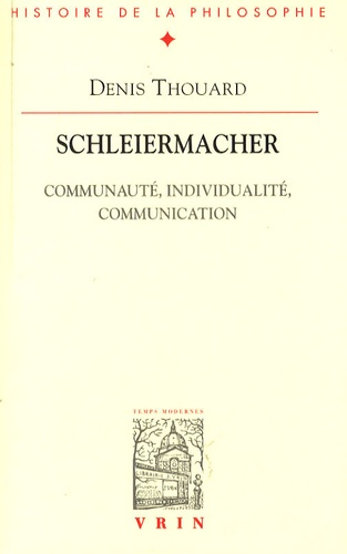 Denis Thouard - Schleiermacher - Communauté, individualité, communication.