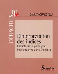 Denis Thouard et Marco Bertozzi - L'interprétation des indices - Enquête sur le paradigme indiciaire avec Carlo Ginzburg.