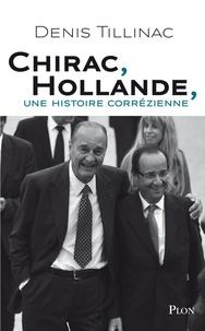 Denis Tillinac - Chirac-Hollande - Une histoire corrézienne.