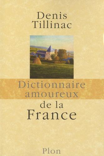 Denis Tillinac - Dictionnaire amoureux de la France.