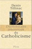 Denis Tillinac - Dictionnaire amoureux du Catholicisme.