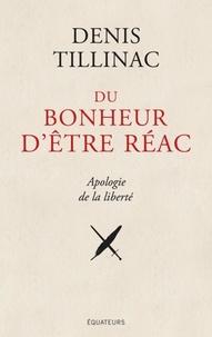 Denis Tillinac - Du bonheur d'être réac.