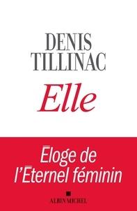 Denis Tillinac - Elle - Eloge de l'éternel féminin.