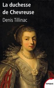 Denis Tillinac - La duchesse de Chevreuse.