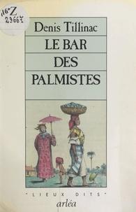 Denis Tillinac - Le Bar des Palmistes.