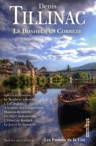 Denis Tillinac - Le Bonheur en Corrèze - Spleen en Corrèze. Le Bonheur à Souillac. L'Eté anglais. A la santé des conquérants. Maisons de famille. Un léger malentendu. L'Hôtel de Kaolack. Le Jeu et la chandelle.